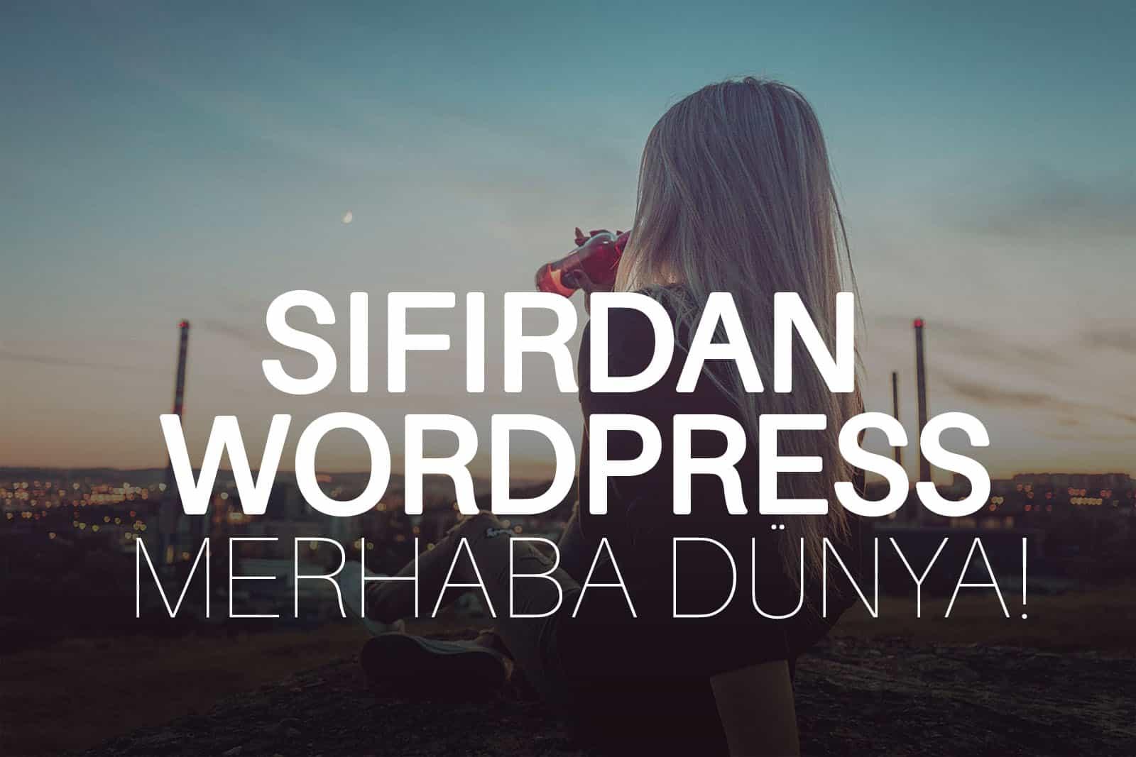 Sıfırdan WordPress – Merhaba dünya.