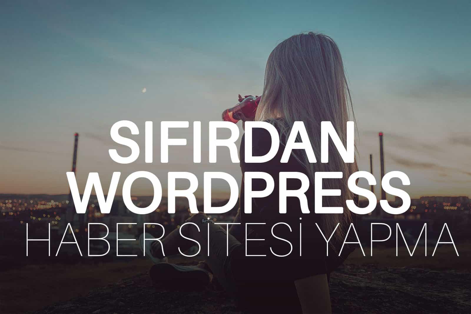 WordPress Haber Sitesi Yapmak