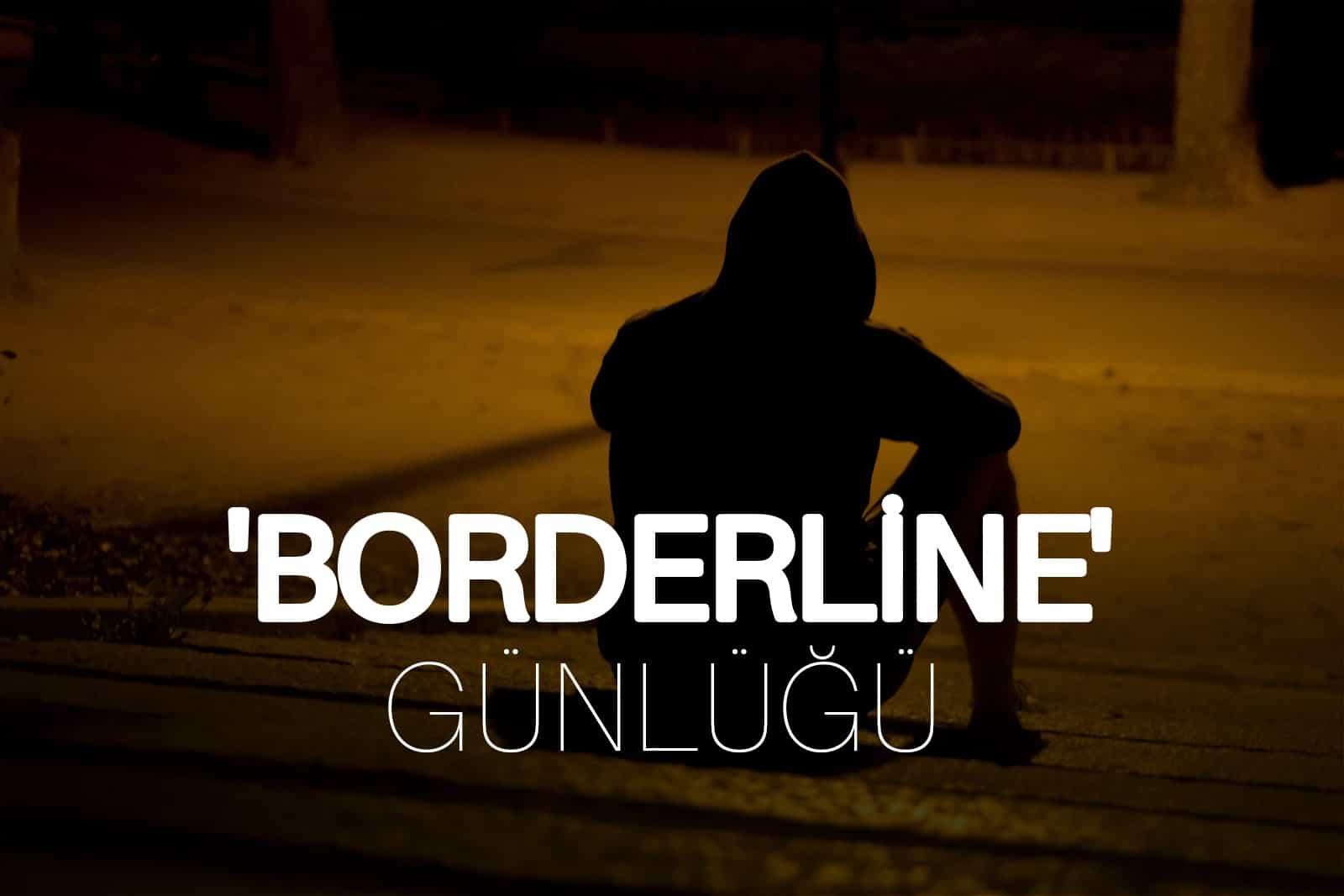'Borderline' Günlüğü