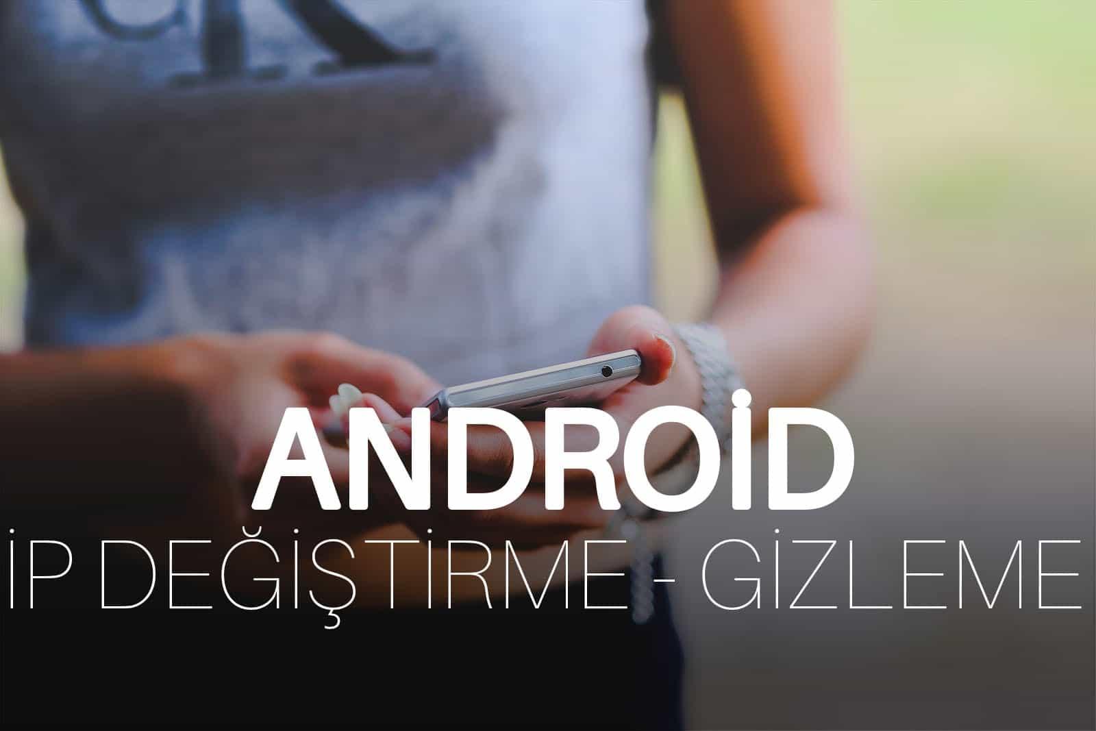 Android İP Değiştirme ve İP Gizleme