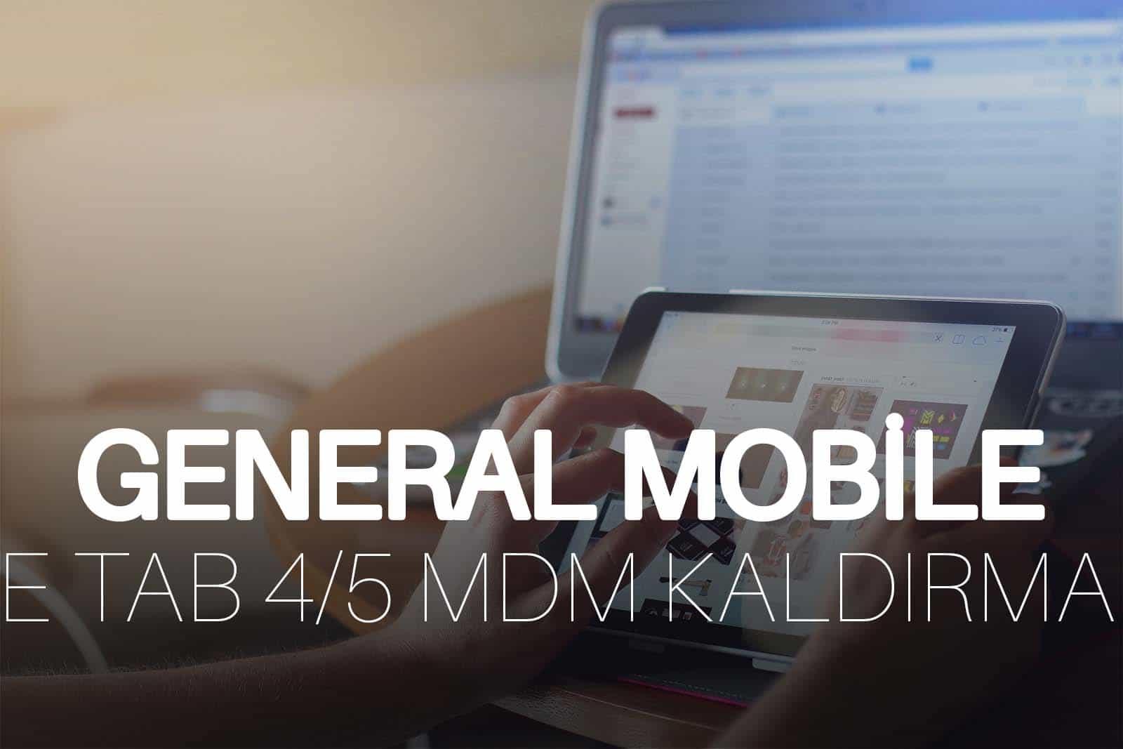 General Mobile E Tab 4 – E Tab 5  MDM kaldırma